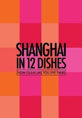 Shanghai in 12 Dishes (BOK)