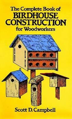 Complete Book of Bird House Construction for Woodworkers (BOK)