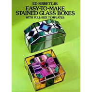 Easy-to-Make Stained Glass Boxes: With Full-Size Templates (BOK)