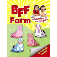 BFF Fun -- Farm: Easy-to-Make Models to Share with Your Best Friend (BOK)