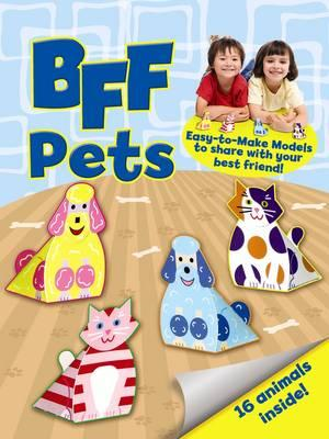BFF Fun -- Pets: Easy-to-Make Models to Share with Your Best Friend (BOK)