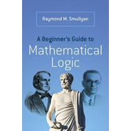Beginner's Guide to Mathematical Logic (BOK)