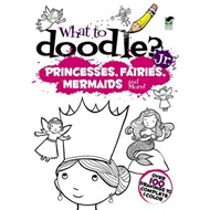 What to Doodle? Jr.--Princesses, Fairies, Mermaids and More! (BOK)