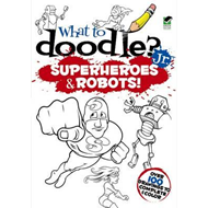 What to Doodle? Jr.--Robots and Superheroes (BOK)