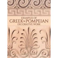 Examples of Greek and Pompeian Decorative Work (BOK)