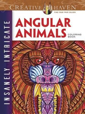 Creative Haven Insanely Intricate Angular Animals Coloring B (BOK)