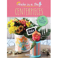 Make in a Day: Centerpieces (BOK)