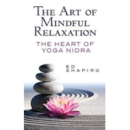Art of Mindful Relaxation: The Heart of Yoga Nidra (BOK)