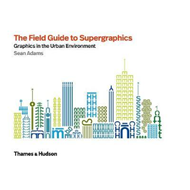 Field Guide to Supergraphics (BOK)