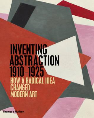 Inventing Abstraction 1910-1925: How a Radical Idea Changed Modern Art (BOK)
