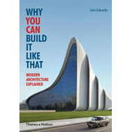 Why You Can Build it Like That: Modern Architecture Explaine (BOK)