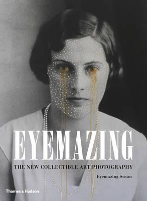 Eyemazing: The New Collectible Art Photography (BOK)