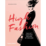 High Fashion: The 20th Century Decade by Decade (BOK)