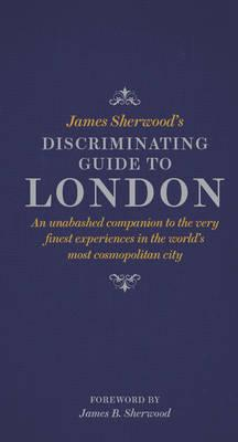 James Sherwood's Discriminating Guide to London (BOK)