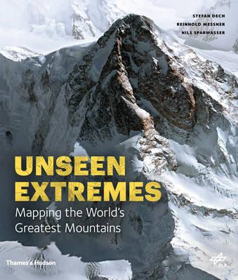 Unseen Extremes: Mapping the World's Greatest Mountains (BOK)