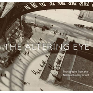 Altering Eye: Photographs from the National Gallery of Art (BOK)