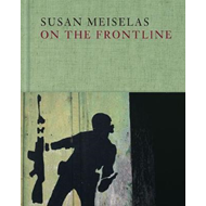 Susan Meiselas: On the Frontline (BOK)