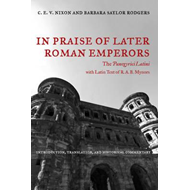 In Praise of Later Roman Emperors: The Panegyric Latini (BOK)