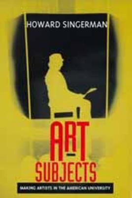 Art Subjects: Making Artists in the American University (BOK)