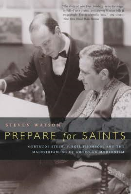 Prepare for Saints: Gertrude Stein, Virgil Thomson and the Mainstreaming of American Modernism (BOK)