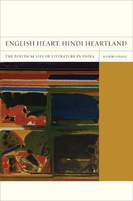 English Heart, Hindi Heartland: The Political Life of Literature in India (BOK)