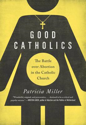 Good Catholics: The Battle Over Abortion in the Catholic Church (BOK)