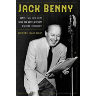 Jack Benny and the Golden Age of American Radio Comedy (BOK)