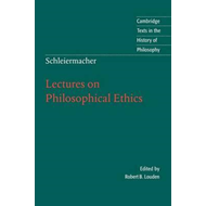 Schleiermacher: Lectures on Philosophical Ethics (BOK)