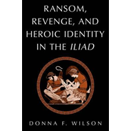 Ransom, Revenge, and Heroic Identity in the Iliad (BOK)