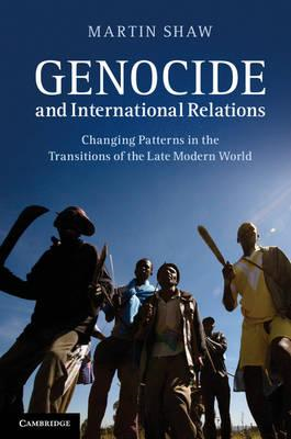 Genocide and International Relations: Changing Patterns in the Transitions of the Late Modern World (BOK)