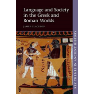 Language and Society in the Greek and Roman Worlds (BOK)