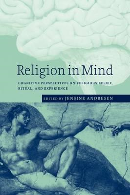 Religion in Mind: Cognitive Perspectives on Religious Belief, Ritual, and Experience (BOK)