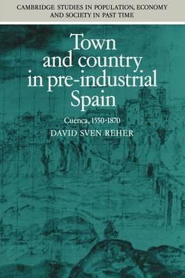 Town and Country in Pre-industrial Spain: Cuenca, 1540-1870 (BOK)