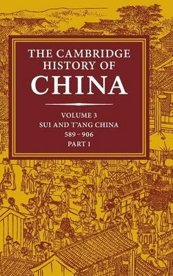 The Cambridge History of China: Volume 3, Sui and T'ang China, 589-906 AD, Part One: Pt. 1: Sui and (BOK)