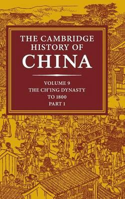 The Cambridge History of China: Pt. 1: Ch'Ing Empire to 1800 (BOK)