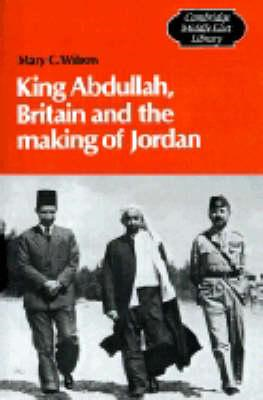 King Abdullah, Britain and the Making of Jordan (BOK)