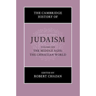 Cambridge History of Judaism  : Volume 6, The Middle Ages: T (BOK)