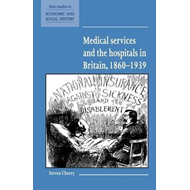 Medical Services and the Hospital in Britain, 1860-1939 (BOK)