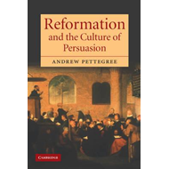 Reformation and the Culture of Persuasion (BOK)