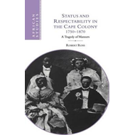 Status and Respectability in the Cape Colony, 1750-1870 (BOK)