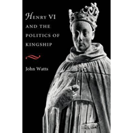 Henry VI and the Politics of Kingship (BOK)