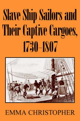 Slave Ship Sailors and their Captive Cargoes, 1730-1807 (BOK)