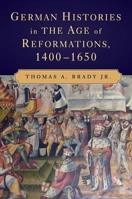 German Histories in the Age of Reformations, 1400-1650 (BOK)