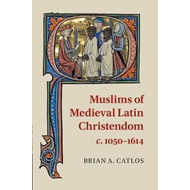Muslims of Medieval Latin Christendom, c.1050-1614 (BOK)