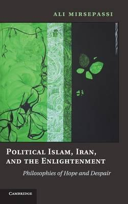 Political Islam, Iran, and the Enlightenment: Philosophies of Hope and Despair (BOK)