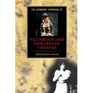 Cambridge Companion to Victorian and Edwardian Theatre (BOK)