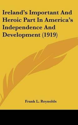Ireland's Important and Heroic Part in America's Independenc (BOK)