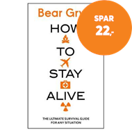 Produktbilde for How to Stay Alive - The Ultimate Survival Guide for Any Situation (BOK)