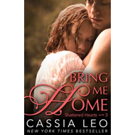 Bring Me Home (Shattered Hearts 3) (BOK)