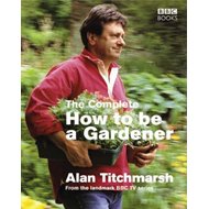 Complete How To Be A Gardener (BOK)